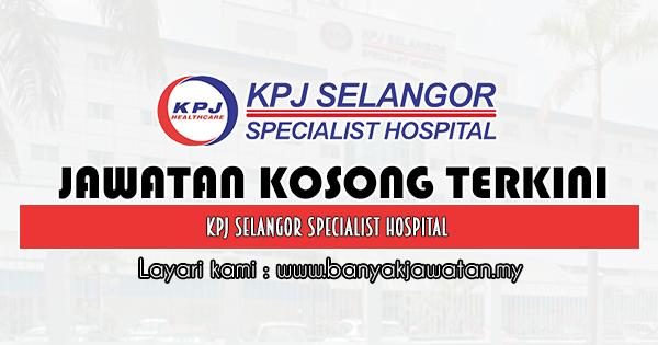 Jawatan Kosong 2019 di KPJ Selangor Specialist Hospital