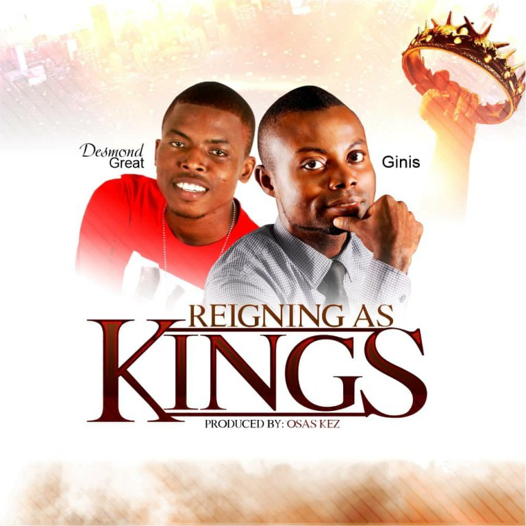 Desmond Great & Ginis – Reigning As Kings Mp3 Download