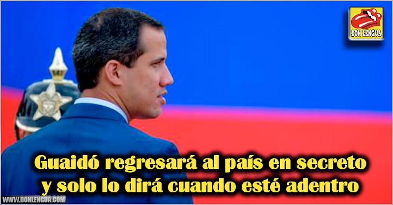 Guaidó regresará al país en secreto y solo lo dirá cuando esté adentro