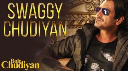 Swaggy Chudiyan Lyrics - Bole Chudiyan - Nawazuddin Siddiqui