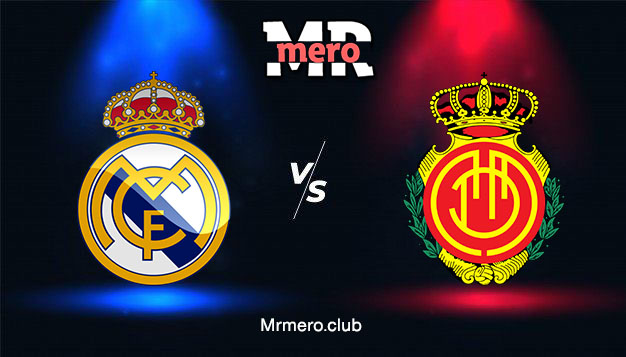 مباراة ريال مدريد وريال مايوركا يلا شوت مباشر اليوم الدوري الإسباني 2021-2022
