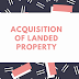 THINGS TO KNOW BEFORE ACQUISITION OF LANDED PROPERTY
