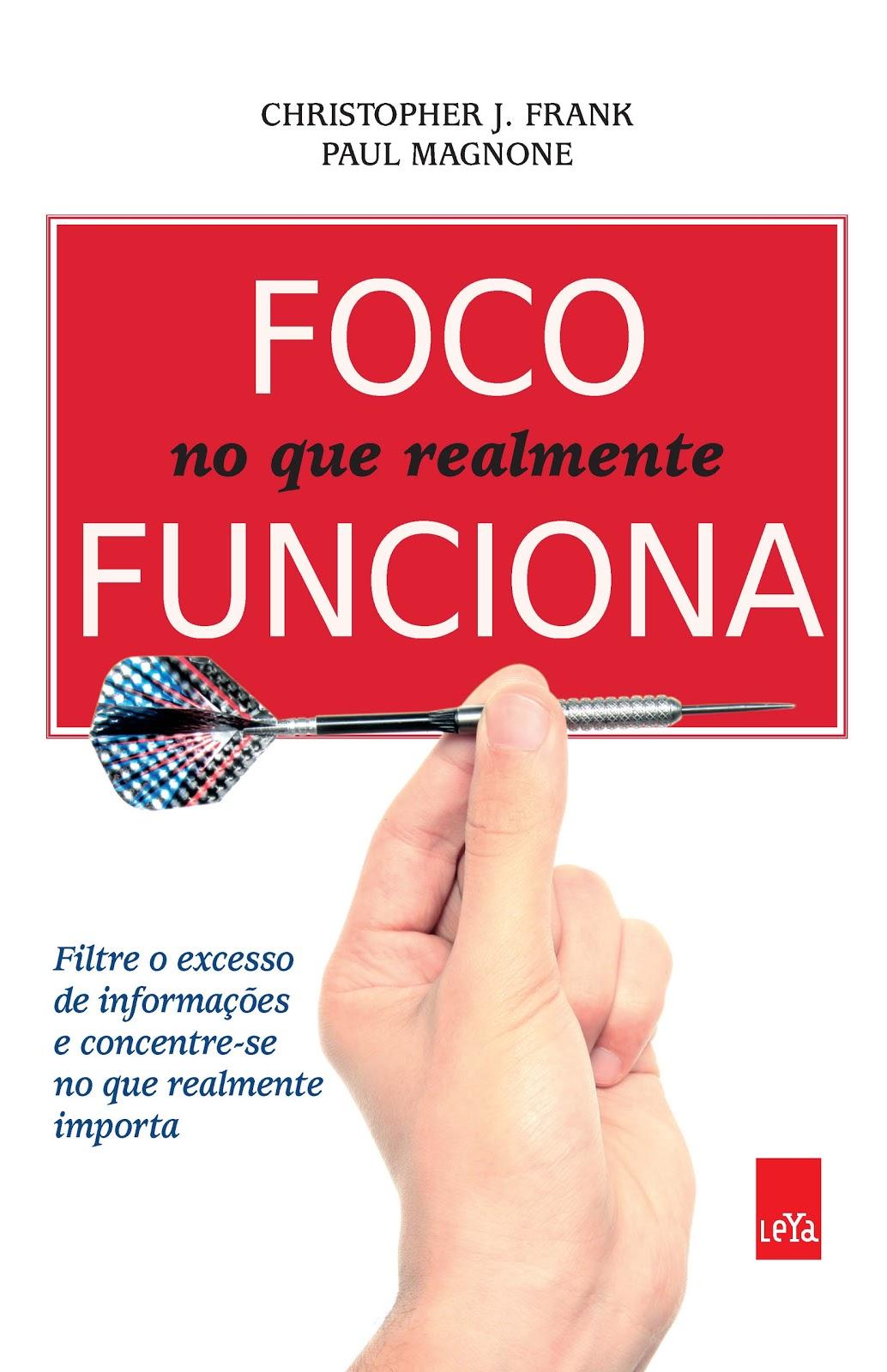 """58edbf448 LeYa traz para o Brasil o best-seller """"Foco no que realmente funciona"""" de  Paul Magnone e Christopher Frank"""