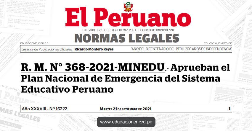 R. M. N° 368-2021-MINEDU.- Aprueban el Plan Nacional de Emergencia del Sistema Educativo Peruano