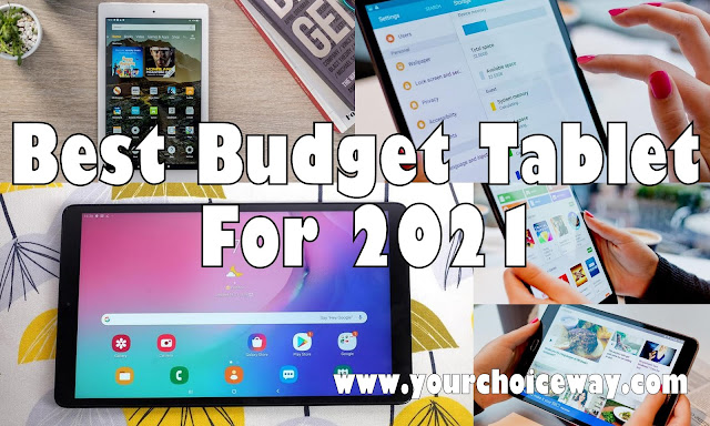 Best Budget Tablet For 2021 - Your Choice Way