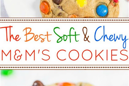 The Best Soft and Chewy M&M'S Cookies Recipe