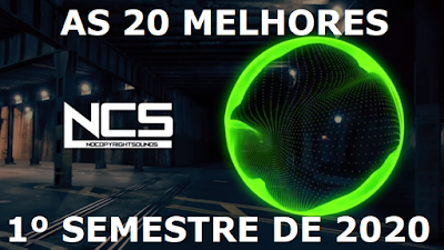 NCS AS 20 MELHORES DO 1º SEMESTRE DE 2020 (NoCopyrightSounds) - Canal Celso Rodrigo Branicio no Youtube