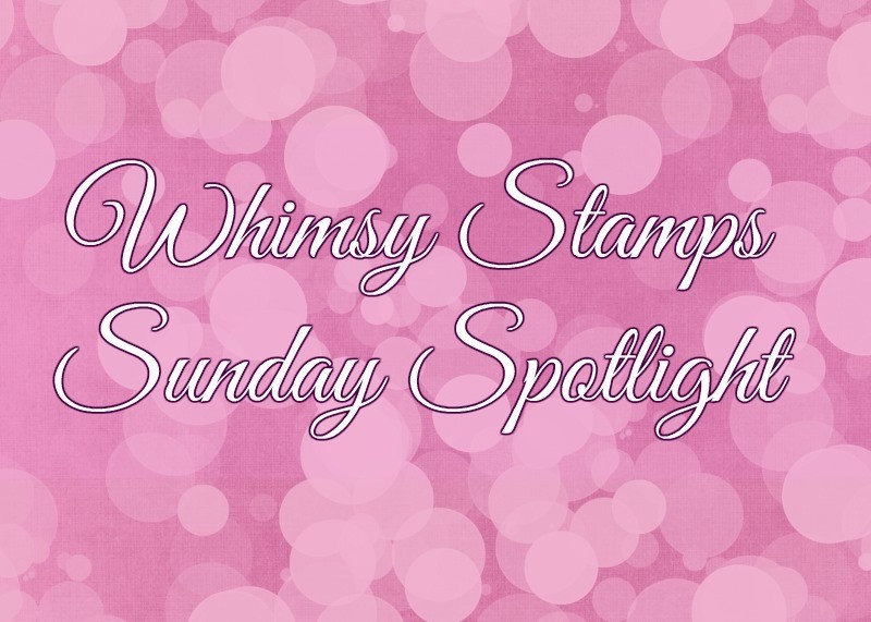 Whimsy Stamps Sunday Spotlight