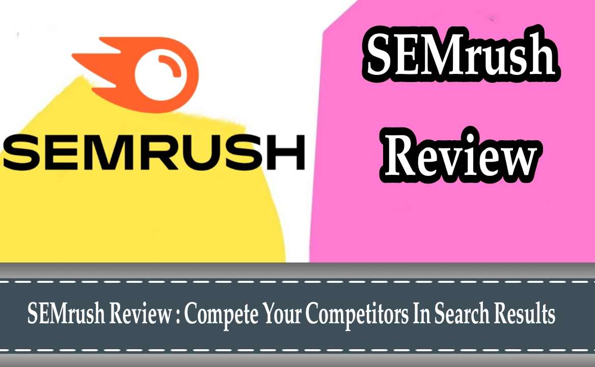 SEMrush Review 2021: Compete Your Competitors In Search Results