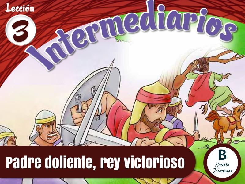 Intermediarios   Lección 3: Padre doliente, rey victorioso   4to Trimestre 2021   Año B