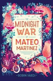 https://www.goodreads.com/book/show/23299584-the-midnight-war-of-mateo-martinez?ac=1&from_search=true