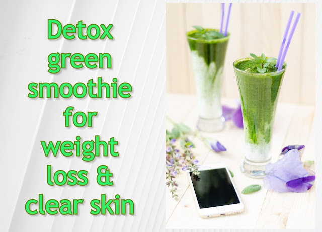 Detox green smoothie for weight loss & clear skin