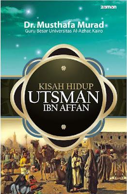 Kisah Hidup Utsman ibn Affan by Musthafa Murrad Pdf
