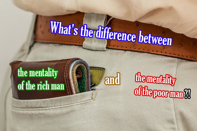 What is the mentality of the rich man and the mentality of the poor man?