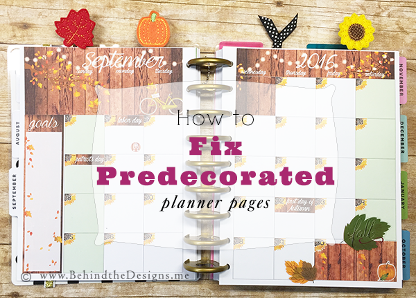 How to Fix Predecorated Happy Planner Pages | Behind the Designs DIY Craft and Planning Blog