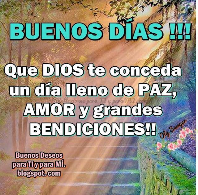 BUENOS DÍAS!!!  Que Dios te conceda  un día lleno de PAZ, AMOR y grandes  BENDICIONES!!!