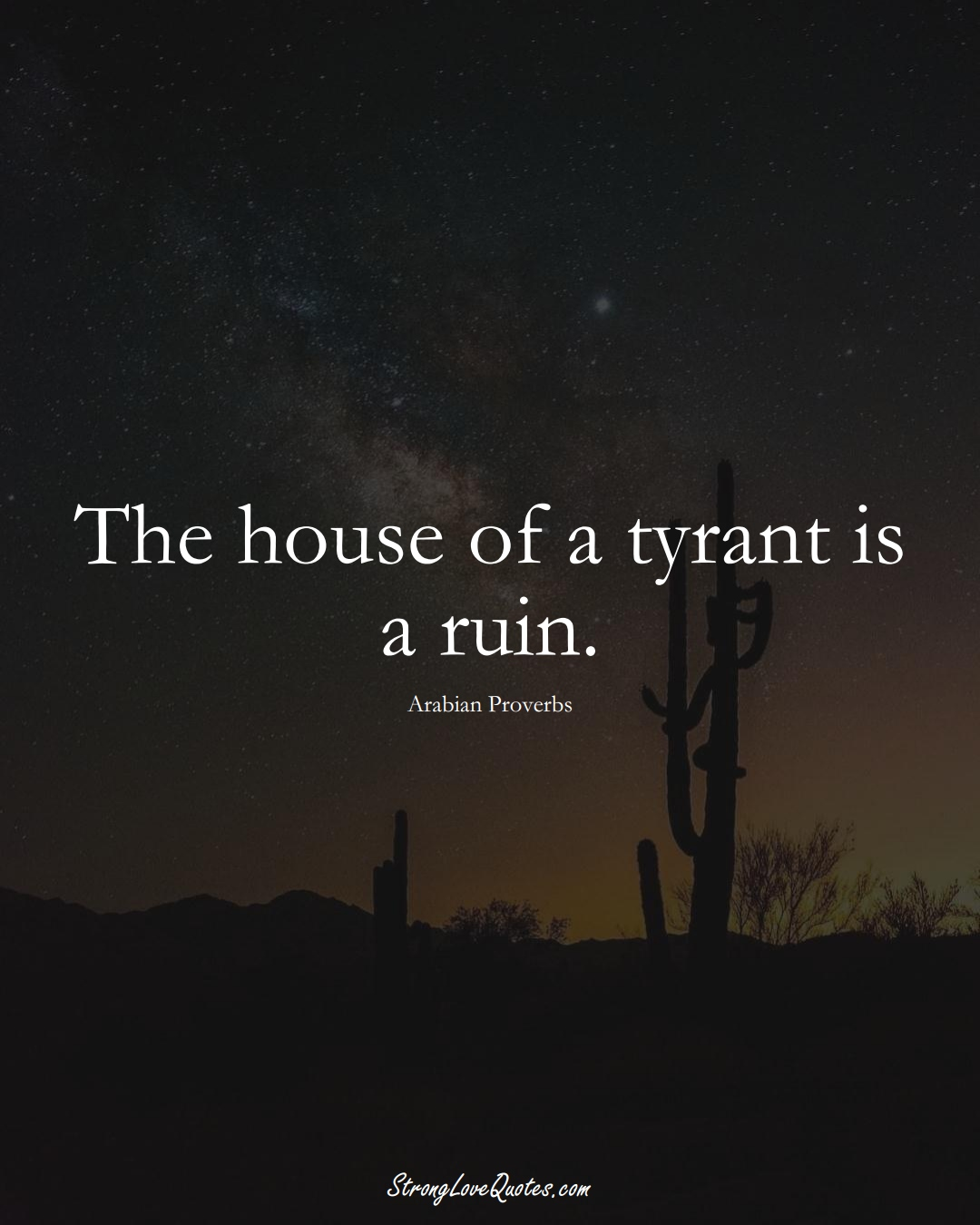 The house of a tyrant is a ruin. (Arabian Sayings);  #aVarietyofCulturesSayings