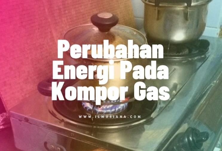 perubahan energi pada kompor gas