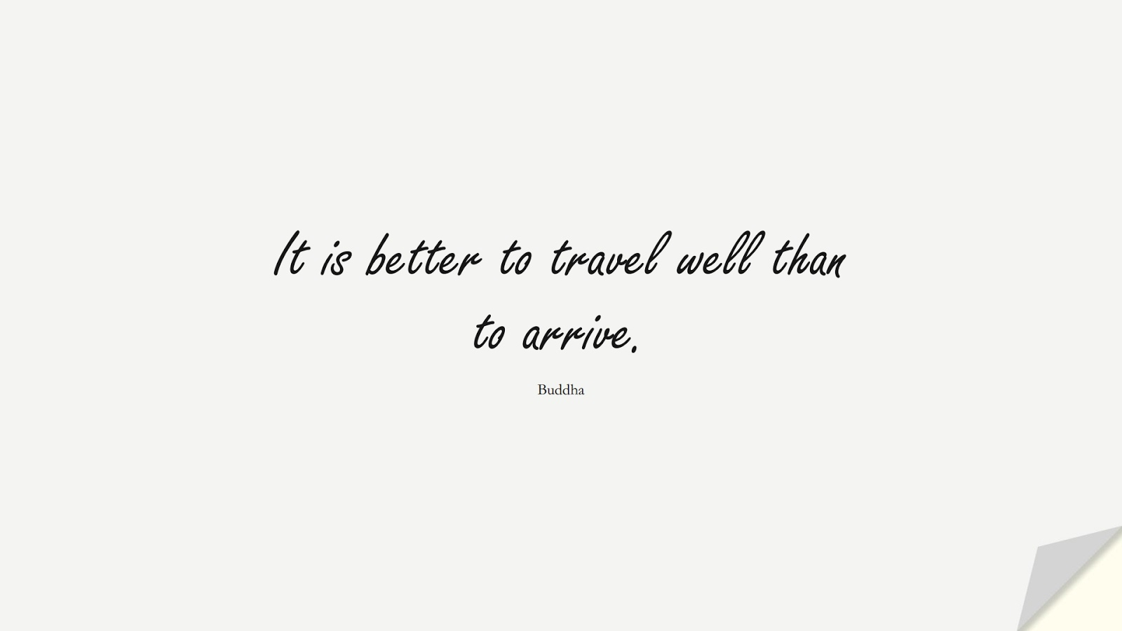 It is better to travel well than to arrive. (Buddha);  #ShortQuotes