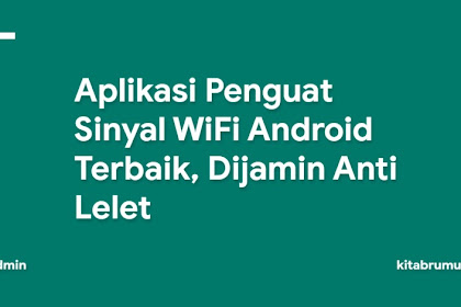 Aplikasi Penguat Sinyal WiFi Android Terbaik, Dijamin Anti Lelet