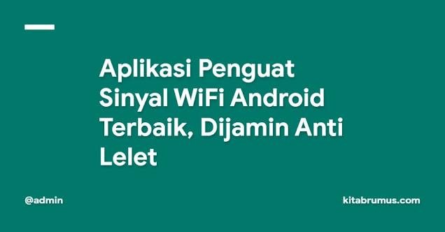 5 Aplikasi Penguat Sinyal WiFi Android Terbaik, Dijamin Anti Lelet