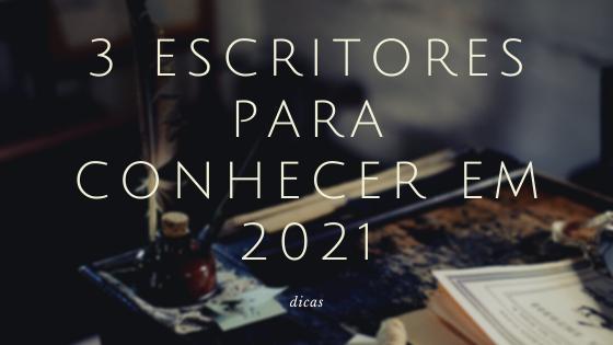 3 autores para conhecer em 2021
