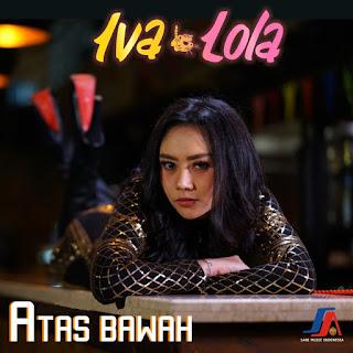 Iva Lola - Atas Bawah MP3