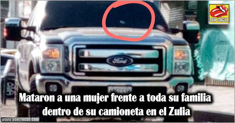 Mataron a una mujer frente a toda su familia dentro de su camioneta en el Zulia