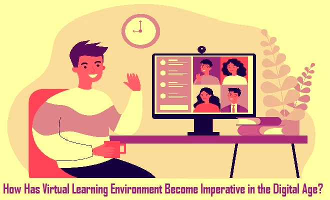 How Has Virtual Learning Environment Become Imperative in the Digital Age?