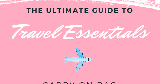 Travel Essentials Guide : Carry-On Bag