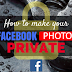 Make Photos Private On Facebook