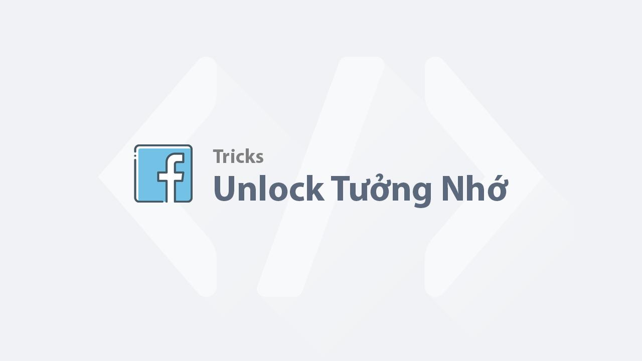 Unlock tưởng nhớ - Hướng dẫn mở khoá Facebook bị tưởng nhớ