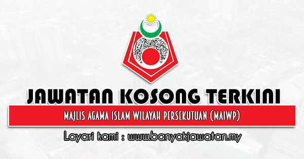 Jawatan Kosong 2021 di Majlis Agama Islam Wilayah Persekutuan (MAIWP)