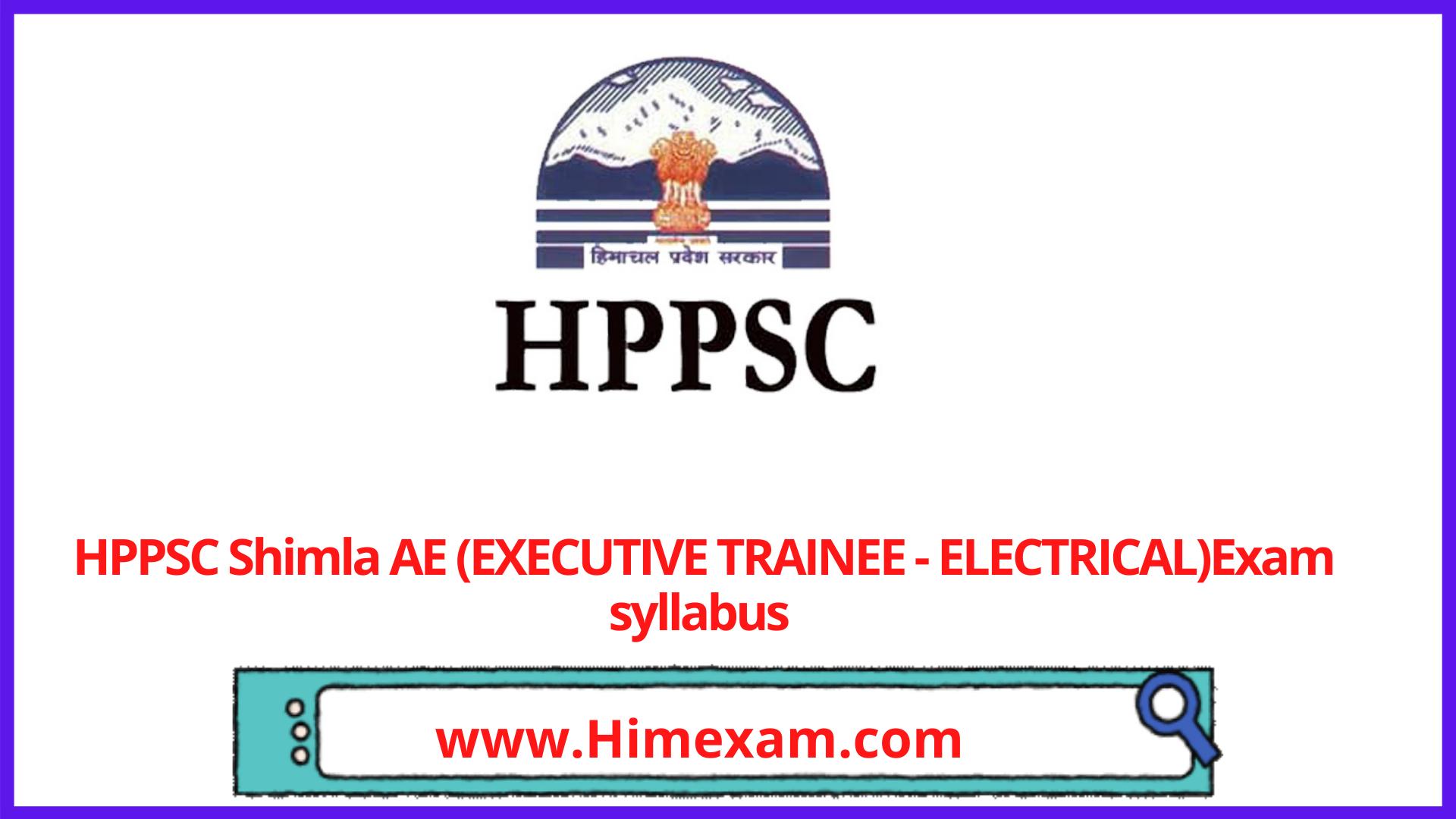 HPPSC Shimla AE (EXECUTIVE TRAINEE - ELECTRICAL)Exam syllabus