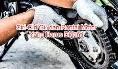Ciri-Ciri Gir dan Rantai Motor Yang Harus Diganti