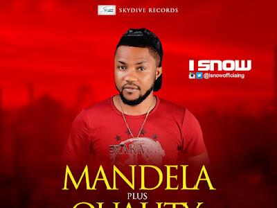 [MUSIC]: I'snow - Quality + Mandela | @isnowofficialng