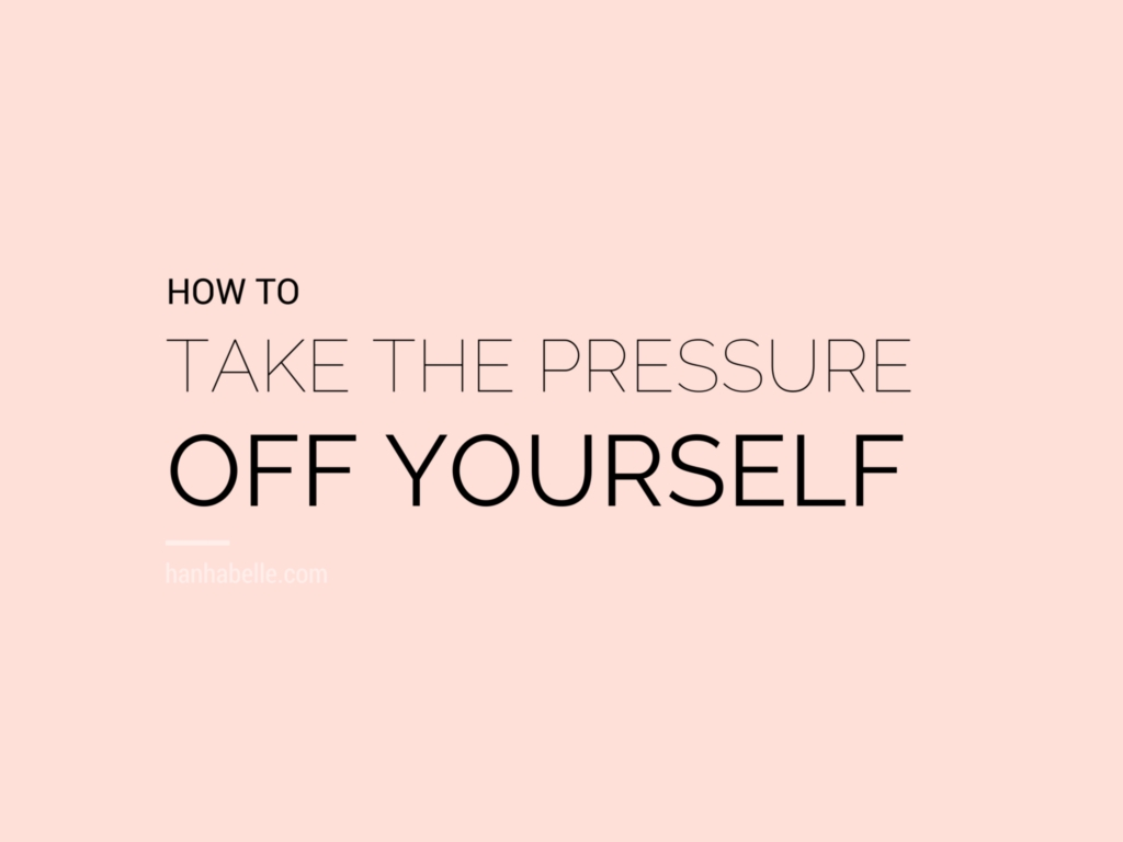 How To Take The Pressure Off Yourself