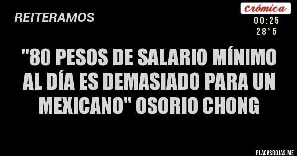 """""""80 pesos de salario mínimo al día es demasiado para un mexicano"""" Osorio Chong"""