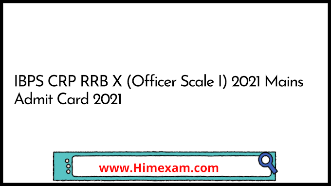 IBPS CRP RRB X (Officer Scale I) 2021 Mains Admit Card 2021