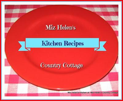 Miz Helen's Kitchen Recipes at Miz Helen's Country Cottage