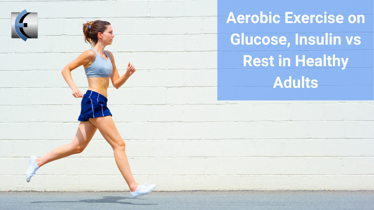 Aerobic Exercise on Glucose, Insulin vs Rest in Healthy Adults - modernmanualtherapy.com