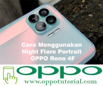 Cara Menggunakan Night Flare Portrait OPPO Reno 4F