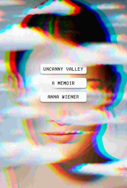 Uncanny Valley: A Memoir by Anna Wiener PDF