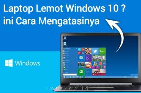 Penyebab Laptop Lemot Windows 10 dan Cara Mengatasinya