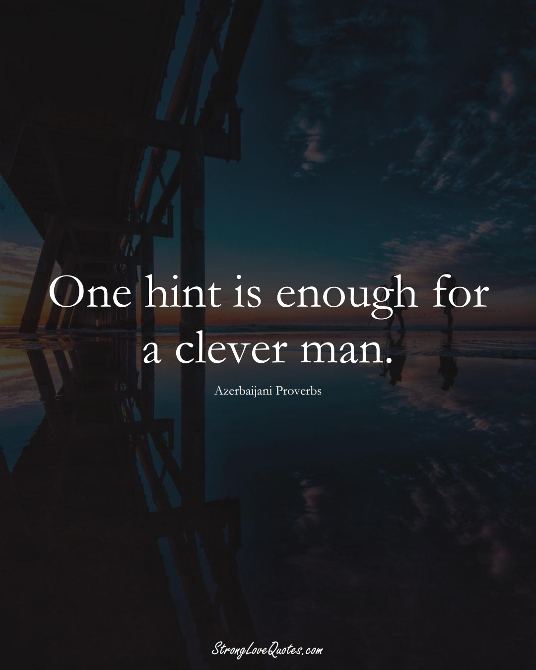 One hint is enough for a clever man. (Azerbaijani Sayings);  #AsianSayings
