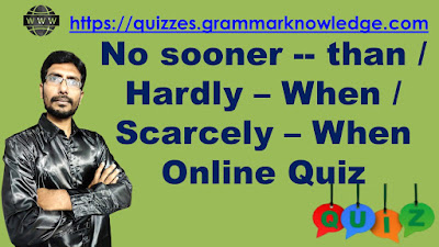 No sooner -- than / Hardly – When / Scarcely – When Online Quiz
