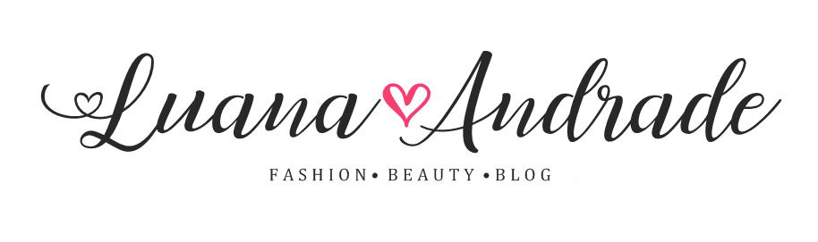 Luana Andrade BLOG -  Moda, Beleza, Lifestyle