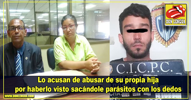 Lo acusan de abusar de su propia hija por haberlo visto sacándole parásitos con los dedos