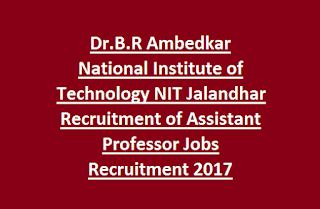 Dr.B.R Ambedkar National Institute of Technology NIT Jalandhar Recruitment of Assistant Professor Jobs Recruitment 2017