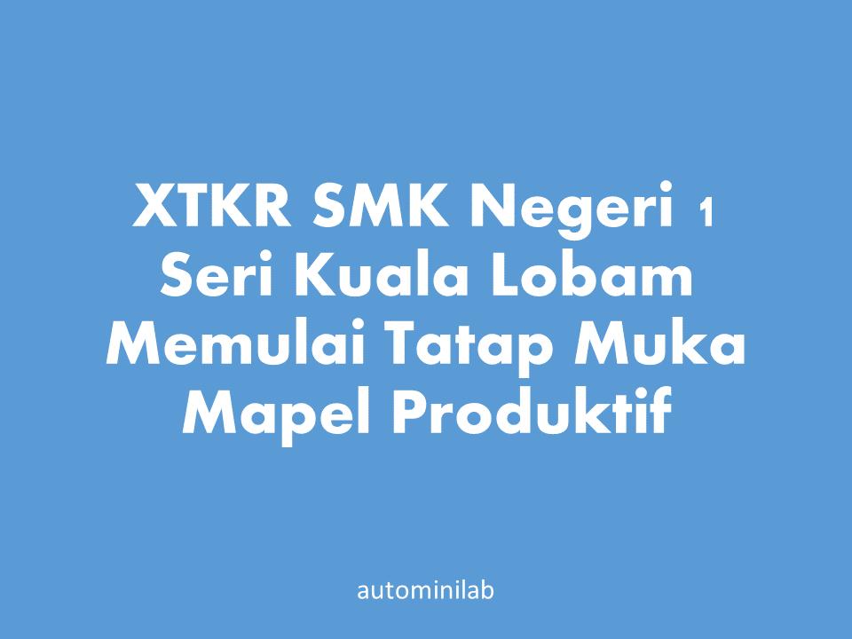 XTKR SMK Negeri 1 Seri Kuala Lobam Memulai Tatap Muka Mapel Produktif